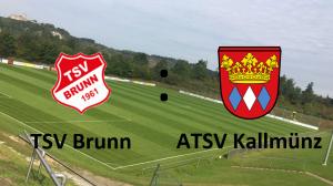 TSV Brunn - ATSV Kallmünz @ Sportplatz Brunn