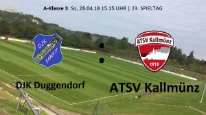 Spieltag 23: DERBYZEIT - DJK Duggendorf vs ATSV Kallmünz @ Sportgelände Duggendorf, Platz 1